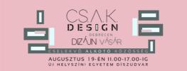 III. CSAK Design vásár augusztus 19-én 11:00-17:00 a Debreceni Egyetem Főépülétének Díszudvarában
